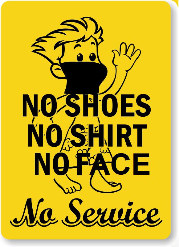 no shirt,shoes,face no service.